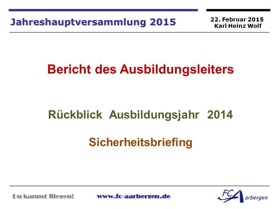 Du kannst fliegen!www.fc-aarbergen.de Du kannst fliegen! www.fc-aarbergen.de Jahreshauptversammlung 2015 Bericht des Ausbildungsleiters Rückblick Ausb