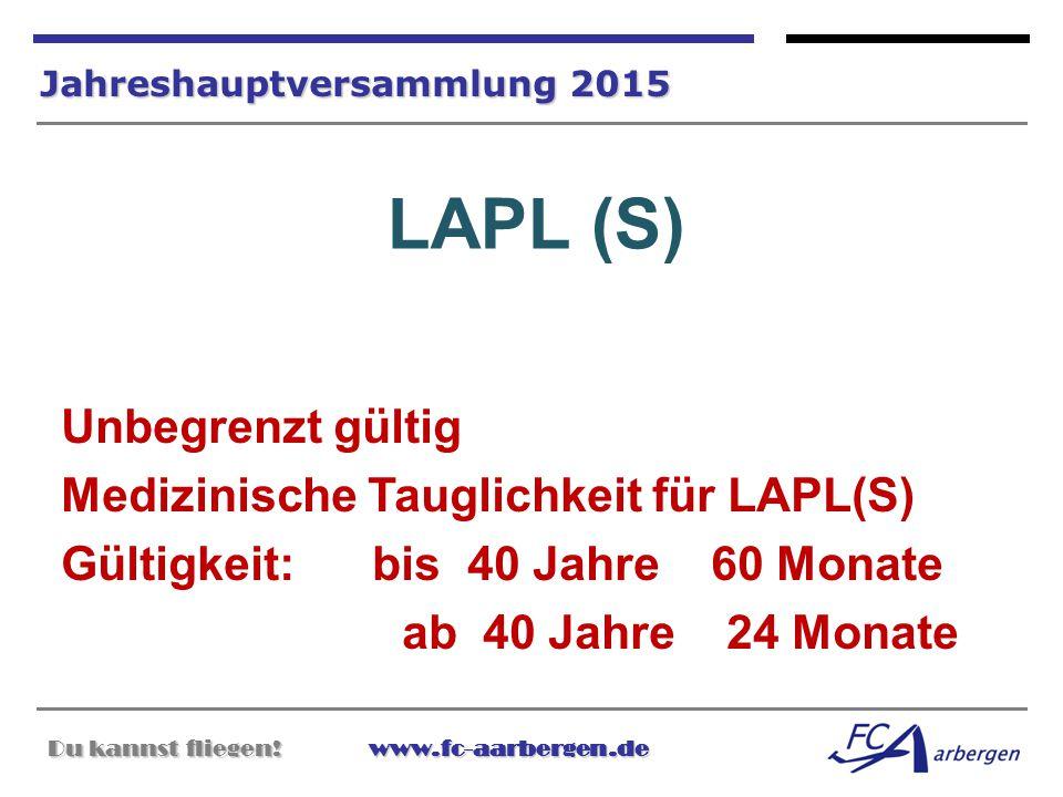 Du kannst fliegen!www.fc-aarbergen.de Du kannst fliegen! www.fc-aarbergen.de Jahreshauptversammlung 2015 LAPL (S) Unbegrenzt gültig Medizinische Taugl