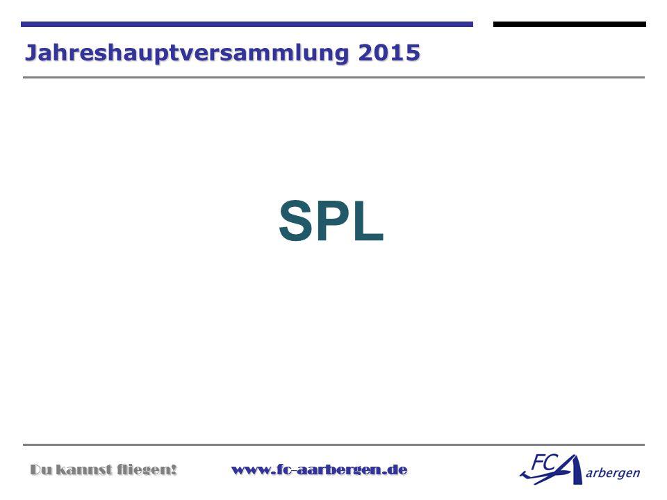 Du kannst fliegen!www.fc-aarbergen.de Du kannst fliegen! www.fc-aarbergen.de Jahreshauptversammlung 2015 SPL
