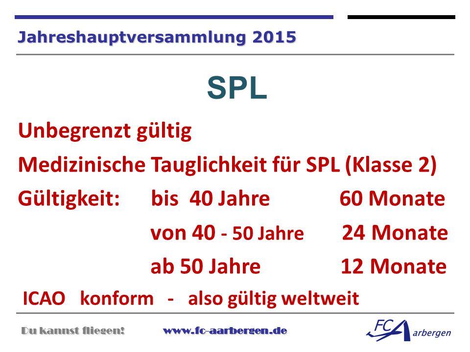 Du kannst fliegen!www.fc-aarbergen.de Du kannst fliegen! www.fc-aarbergen.de Jahreshauptversammlung 2015 SPL Unbegrenzt gültig Medizinische Tauglichke