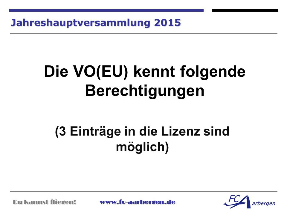 Du kannst fliegen!www.fc-aarbergen.de Du kannst fliegen! www.fc-aarbergen.de Jahreshauptversammlung 2015 Die VO(EU) kennt folgende Berechtigungen (3 E
