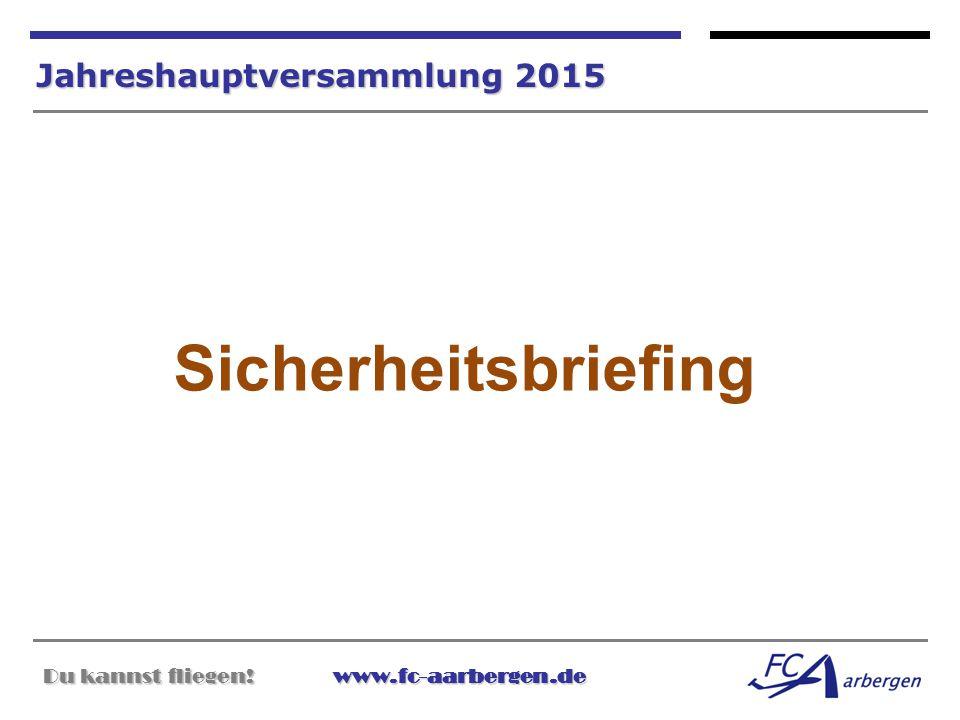 Du kannst fliegen!www.fc-aarbergen.de Du kannst fliegen! www.fc-aarbergen.de Jahreshauptversammlung 2015 Sicherheitsbriefing
