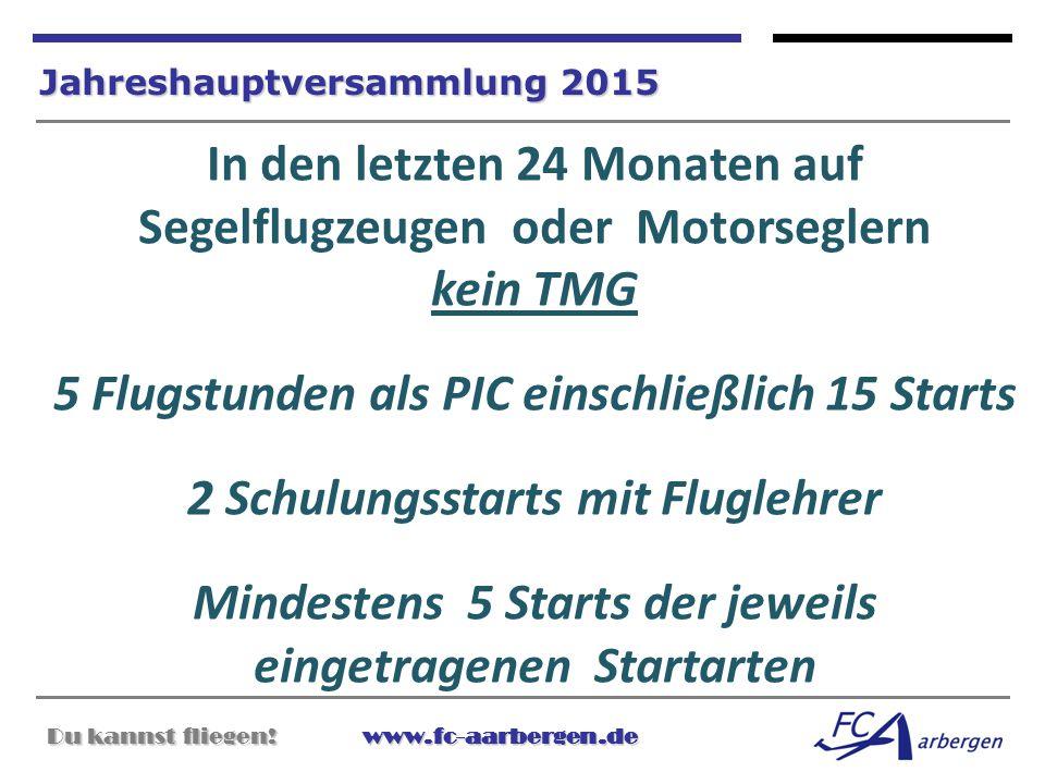Du kannst fliegen!www.fc-aarbergen.de Du kannst fliegen! www.fc-aarbergen.de Jahreshauptversammlung 2015 In den letzten 24 Monaten auf Segelflugzeugen