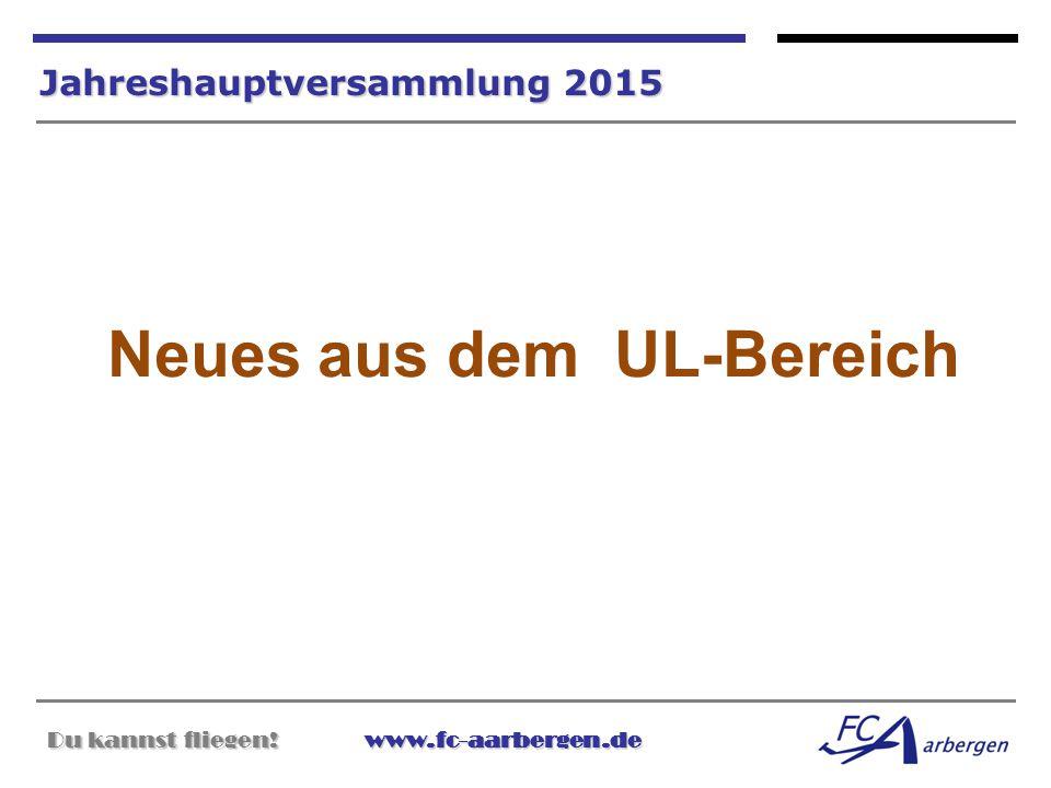 Du kannst fliegen!www.fc-aarbergen.de Du kannst fliegen! www.fc-aarbergen.de Jahreshauptversammlung 2015 Neues aus dem UL-Bereich