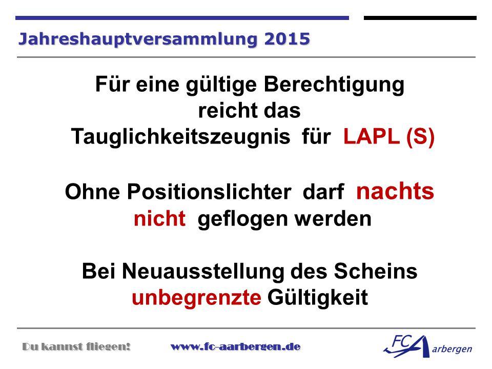 Du kannst fliegen!www.fc-aarbergen.de Du kannst fliegen! www.fc-aarbergen.de Jahreshauptversammlung 2015 Für eine gültige Berechtigung reicht das Taug