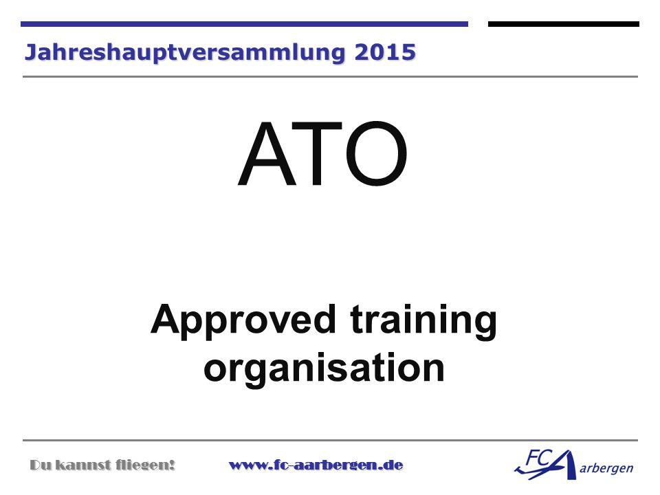 Du kannst fliegen!www.fc-aarbergen.de Du kannst fliegen! www.fc-aarbergen.de Jahreshauptversammlung 2015 ATO Approved training organisation