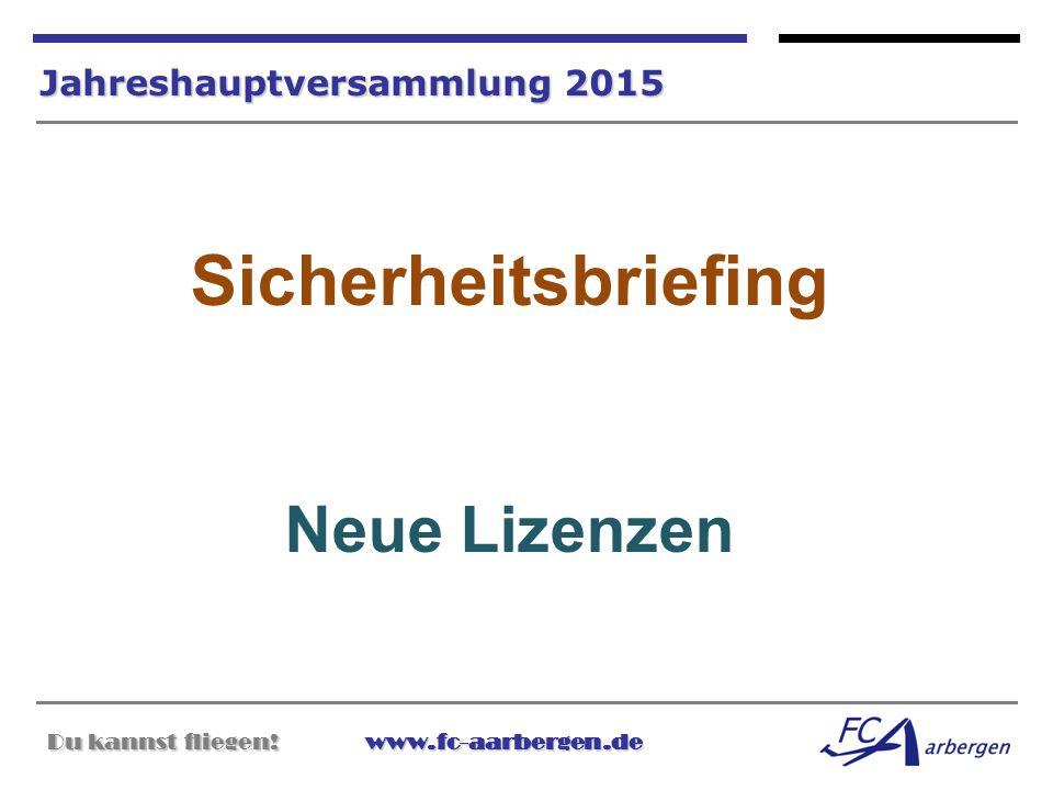 Du kannst fliegen!www.fc-aarbergen.de Du kannst fliegen! www.fc-aarbergen.de Jahreshauptversammlung 2015 Sicherheitsbriefing Neue Lizenzen