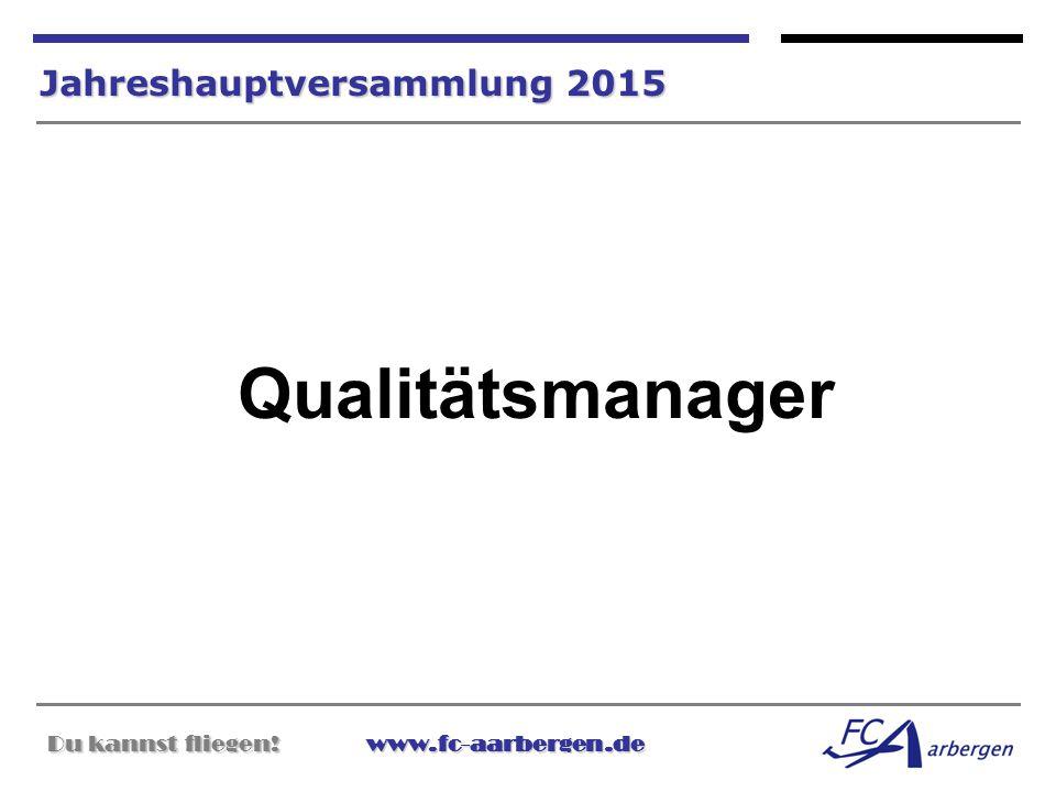 Du kannst fliegen!www.fc-aarbergen.de Du kannst fliegen! www.fc-aarbergen.de Jahreshauptversammlung 2015 Qualitätsmanager