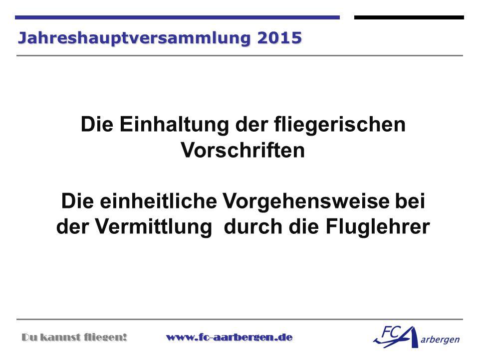 Du kannst fliegen!www.fc-aarbergen.de Du kannst fliegen! www.fc-aarbergen.de Jahreshauptversammlung 2015 Die Einhaltung der fliegerischen Vorschriften