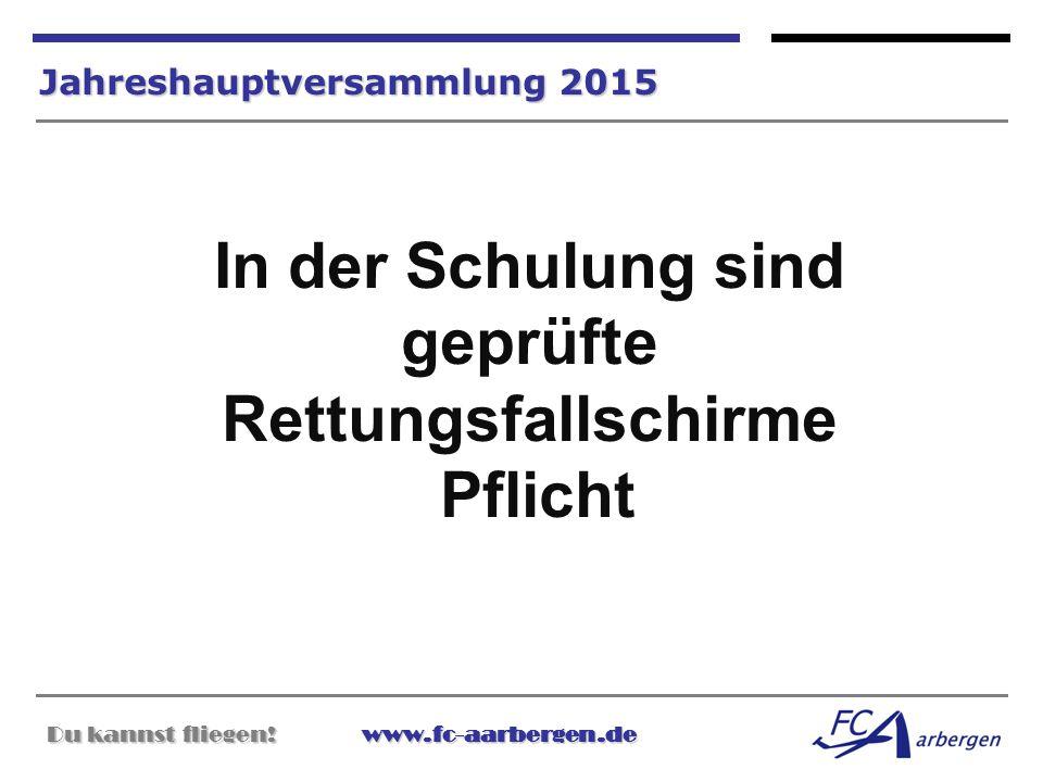 Du kannst fliegen!www.fc-aarbergen.de Du kannst fliegen! www.fc-aarbergen.de Jahreshauptversammlung 2015 In der Schulung sind geprüfte Rettungsfallsch