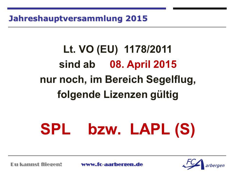 Du kannst fliegen!www.fc-aarbergen.de Du kannst fliegen! www.fc-aarbergen.de Jahreshauptversammlung 2015 Lt. VO (EU) 1178/2011 sind ab 08. April 2015
