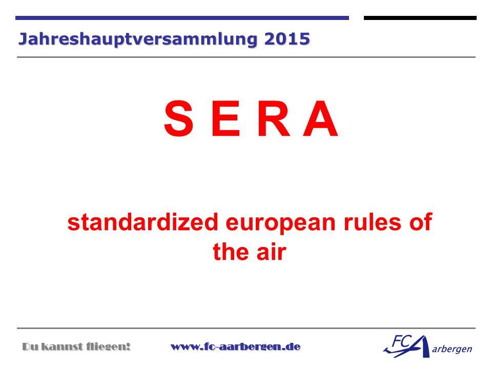 Du kannst fliegen!www.fc-aarbergen.de Du kannst fliegen! www.fc-aarbergen.de Jahreshauptversammlung 2015 S E R A standardized european rules of the ai