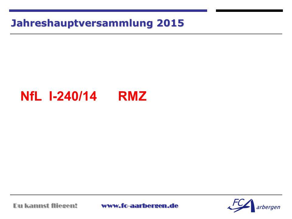 Du kannst fliegen!www.fc-aarbergen.de Du kannst fliegen! www.fc-aarbergen.de Jahreshauptversammlung 2015 NfL I-240/14 RMZ