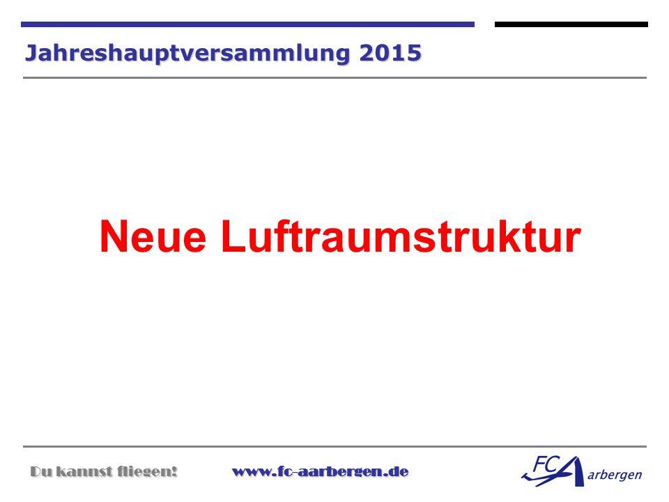 Du kannst fliegen!www.fc-aarbergen.de Du kannst fliegen! www.fc-aarbergen.de Jahreshauptversammlung 2015 Neue Luftraumstruktur