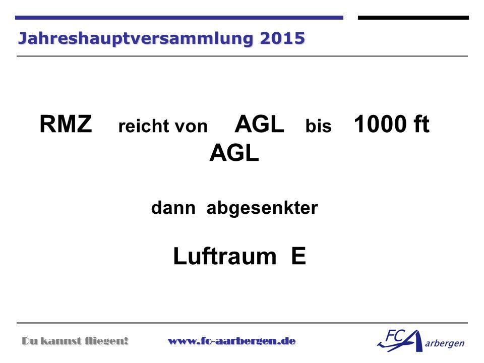 Du kannst fliegen!www.fc-aarbergen.de Du kannst fliegen! www.fc-aarbergen.de Jahreshauptversammlung 2015 RMZ reicht von AGL bis 1000 ft AGL dann abges