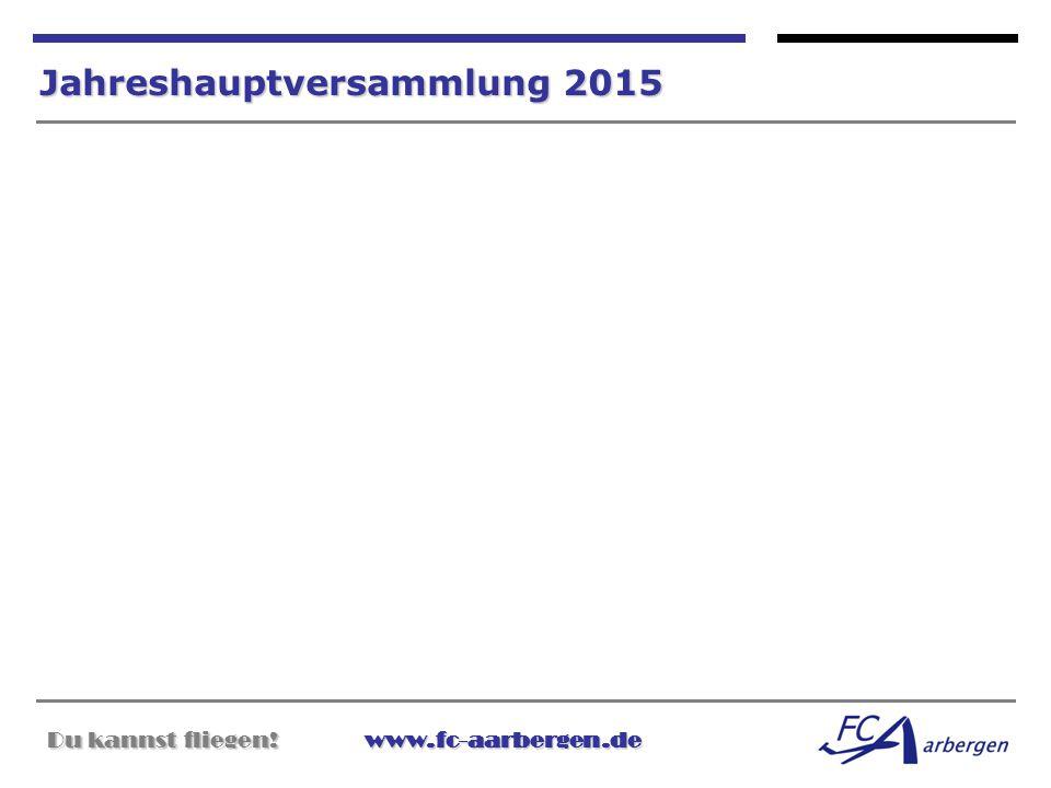 Du kannst fliegen!www.fc-aarbergen.de Du kannst fliegen! www.fc-aarbergen.de Jahreshauptversammlung 2015