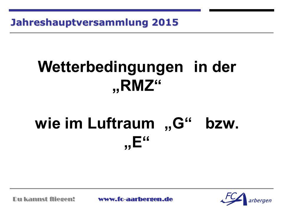 "Du kannst fliegen!www.fc-aarbergen.de Du kannst fliegen! www.fc-aarbergen.de Jahreshauptversammlung 2015 Wetterbedingungen in der ""RMZ"" wie im Luftrau"