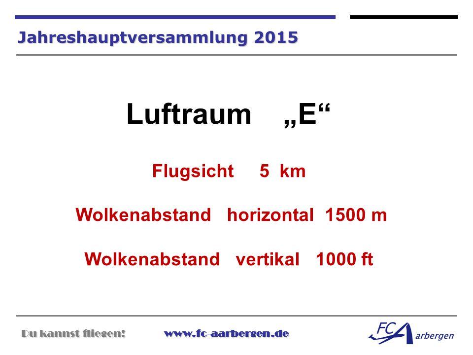 """Du kannst fliegen!www.fc-aarbergen.de Du kannst fliegen! www.fc-aarbergen.de Jahreshauptversammlung 2015 Luftraum """"E"""" Flugsicht 5 km Wolkenabstand hor"""