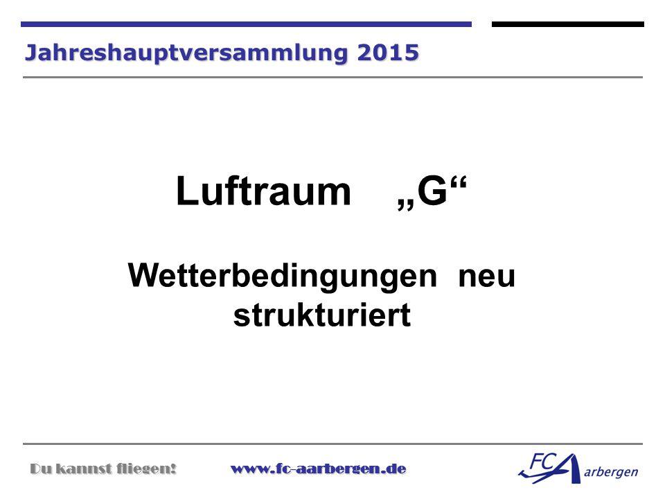 """Du kannst fliegen!www.fc-aarbergen.de Du kannst fliegen! www.fc-aarbergen.de Jahreshauptversammlung 2015 Luftraum """"G"""" Wetterbedingungen neu strukturie"""