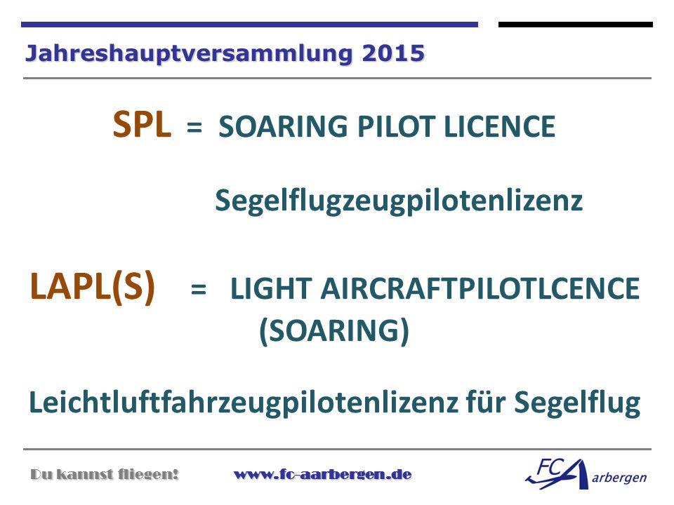 Du kannst fliegen!www.fc-aarbergen.de Du kannst fliegen! www.fc-aarbergen.de Jahreshauptversammlung 2015 SPL = SOARING PILOT LICENCE Segelflugzeugpilo
