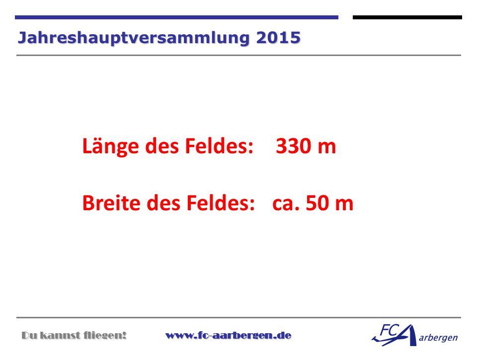 Du kannst fliegen!www.fc-aarbergen.de Du kannst fliegen! www.fc-aarbergen.de Jahreshauptversammlung 2015 Länge des Feldes: 330 m Breite des Feldes: ca