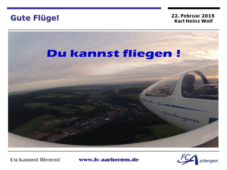Du kannst fliegen!www.fc-aarbergen.de Du kannst fliegen! www.fc-aarbergen.de Gute Flüge! 22. Februar 2015 Karl Heinz Wolf