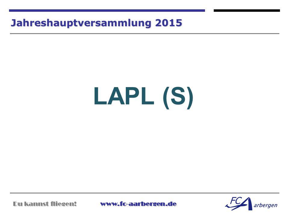 Du kannst fliegen!www.fc-aarbergen.de Du kannst fliegen! www.fc-aarbergen.de Jahreshauptversammlung 2015 LAPL (S)