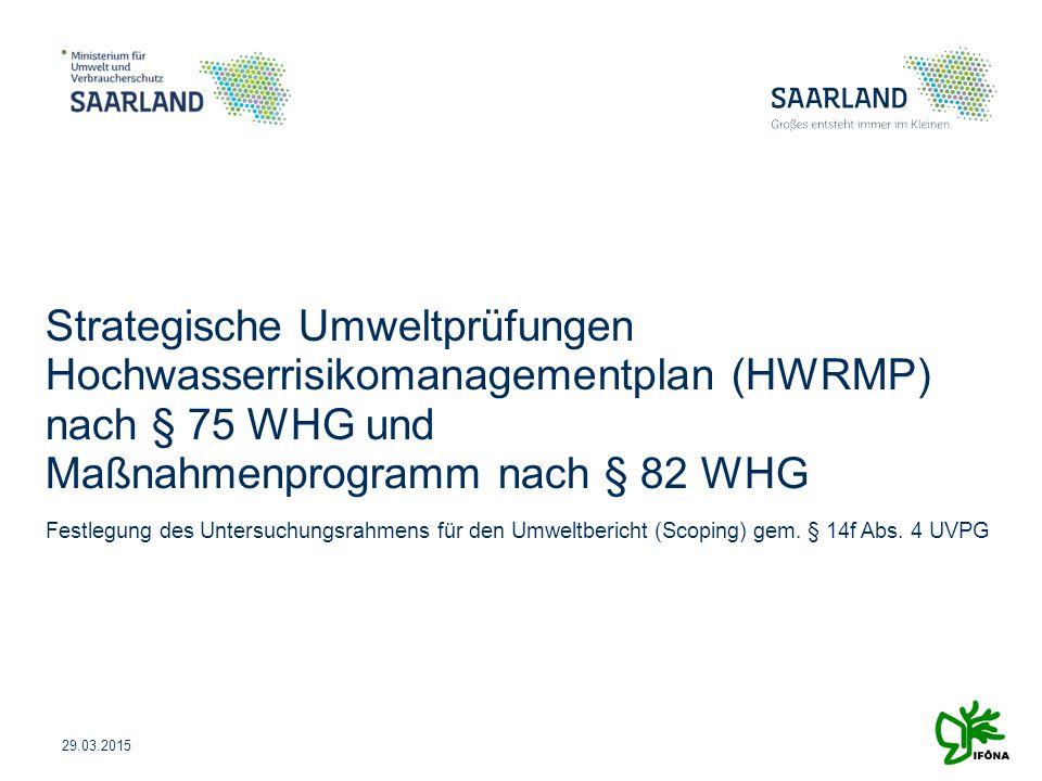 Strategische Umweltprüfungen Hochwasserrisikomanagementplan (HWRMP) nach § 75 WHG und Maßnahmenprogramm nach § 82 WHG Festlegung des Untersuchungsrahm