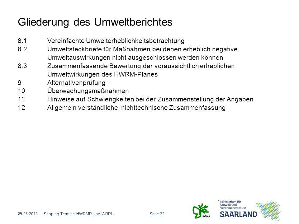 Seite 22Scoping-Termine HWRMP und WRRL Gliederung des Umweltberichtes 29.03.2015 8.1Vereinfachte Umwelterheblichkeitsbetrachtung 8.2Umweltsteckbriefe