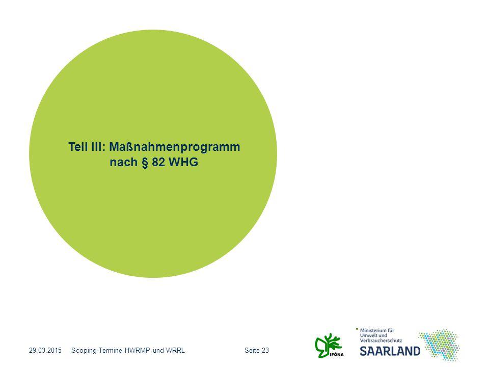 Seite 23Scoping-Termine HWRMP und WRRL29.03.2015 Teil III: Maßnahmenprogramm nach § 82 WHG