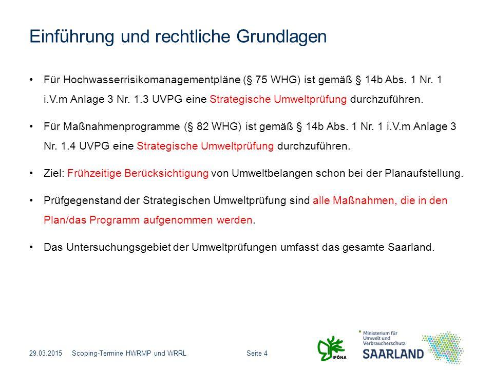 Seite 4Scoping-Termine HWRMP und WRRL Einführung und rechtliche Grundlagen Für Hochwasserrisikomanagementpläne (§ 75 WHG) ist gemäß § 14b Abs. 1 Nr. 1