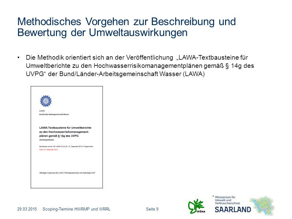 Seite 9Scoping-Termine HWRMP und WRRL Methodisches Vorgehen zur Beschreibung und Bewertung der Umweltauswirkungen 29.03.2015 Die Methodik orientiert s