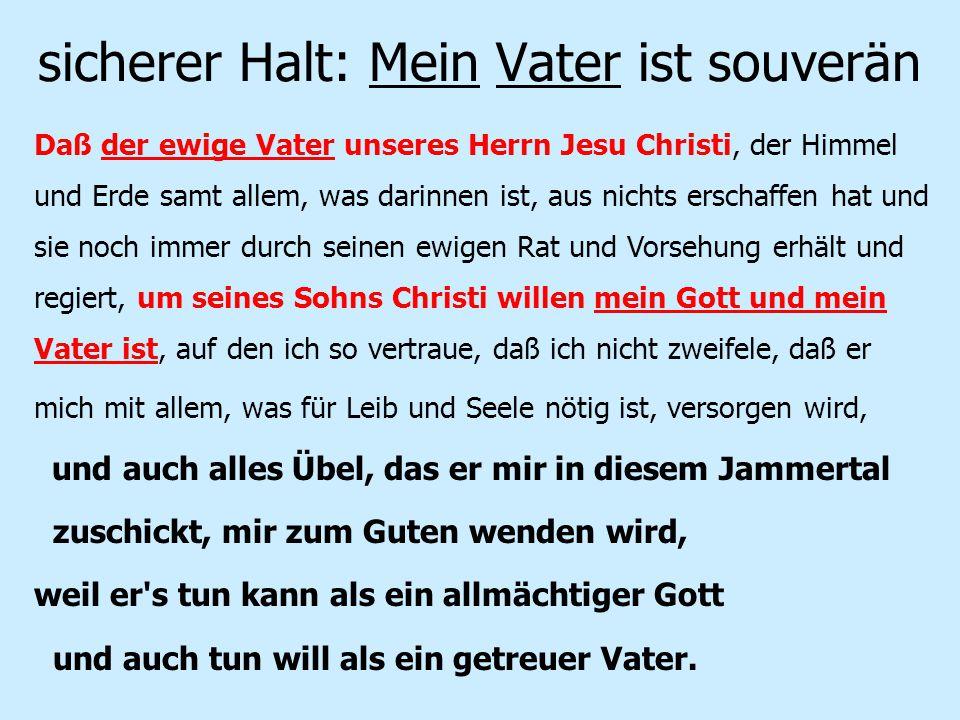 sicherer Halt: Mein Vater ist souverän Daß der ewige Vater unseres Herrn Jesu Christi, der Himmel und Erde samt allem, was darinnen ist, aus nichts er