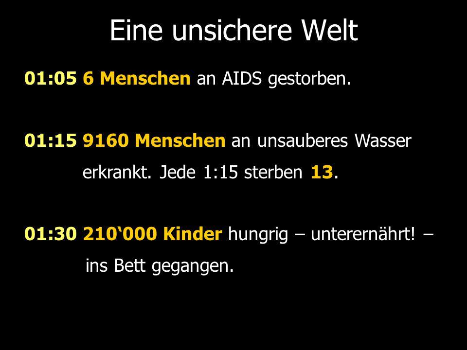 Eine unsichere Welt 01:05 6 Menschen an AIDS gestorben.
