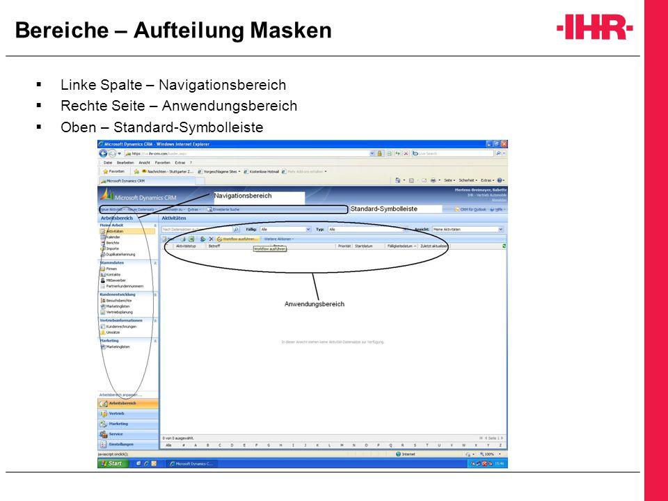 Bereiche – Aufteilung Masken  Linke Spalte – Navigationsbereich  Rechte Seite – Anwendungsbereich  Oben – Standard-Symbolleiste