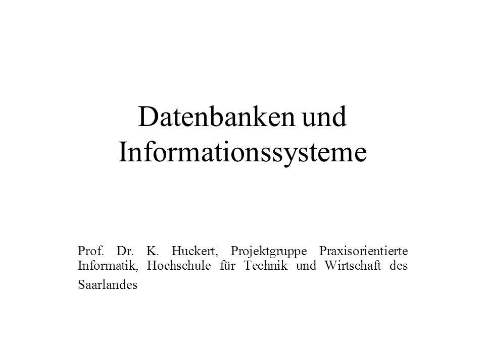 Datenbanken und Informationssysteme Prof. Dr. K. Huckert, Projektgruppe Praxisorientierte Informatik, Hochschule für Technik und Wirtschaft des Saarla
