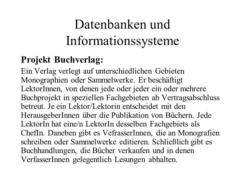 Datenbanken und Informationssysteme Projekt Buchverlag: Ein Verlag verlegt auf unterschiedlichen Gebieten Monographien oder Sammelwerke. Er beschäftig