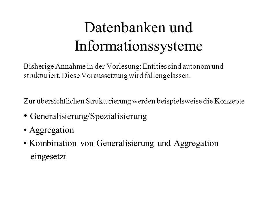 Datenbanken und Informationssysteme Bisherige Annahme in der Vorlesung: Entities sind autonom und strukturiert. Diese Voraussetzung wird fallengelasse