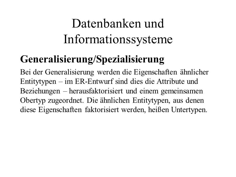 Datenbanken und Informationssysteme Generalisierung/Spezialisierung Bei der Generalisierung werden die Eigenschaften ähnlicher Entitytypen – im ER-Ent