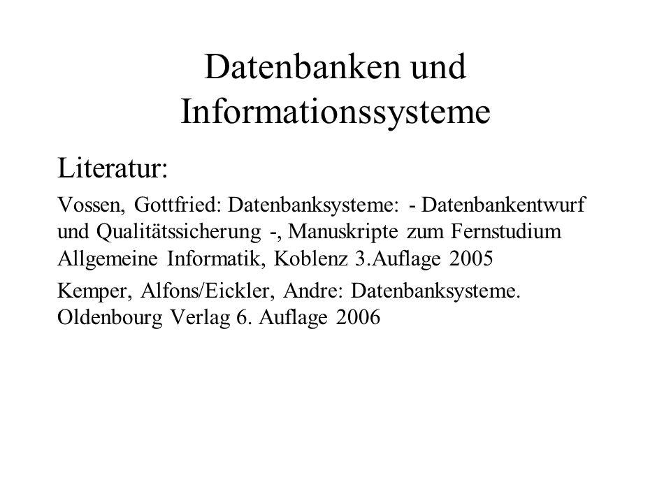 Datenbanken und Informationssysteme Literatur: Vossen, Gottfried: Datenbanksysteme: - Datenbankentwurf und Qualitätssicherung -, Manuskripte zum Ferns