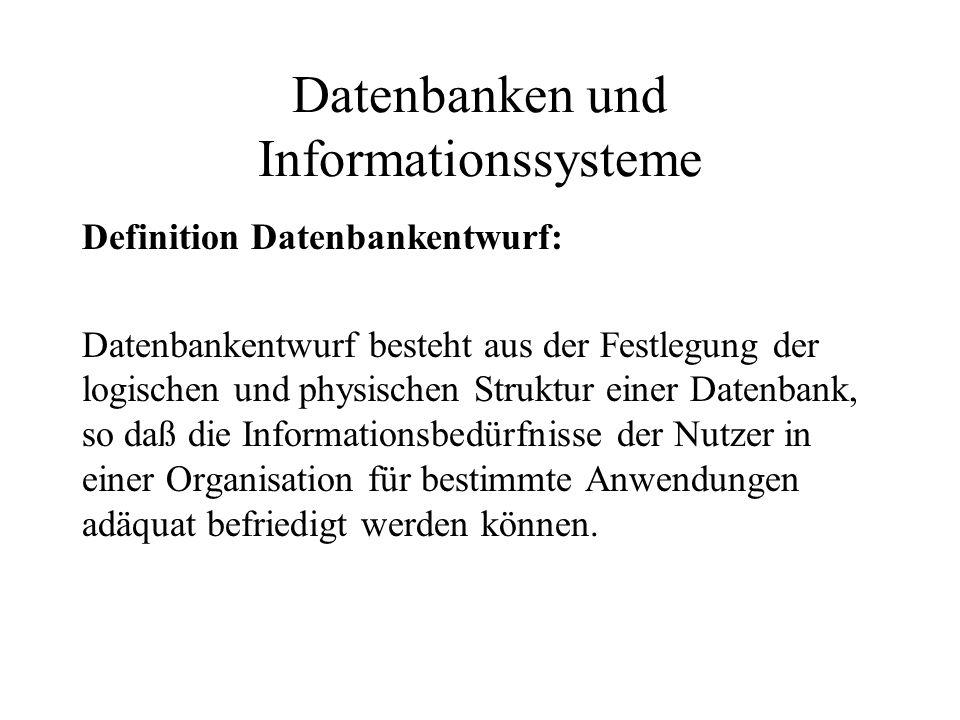 Datenbanken und Informationssysteme Definition Datenbankentwurf: Datenbankentwurf besteht aus der Festlegung der logischen und physischen Struktur ein