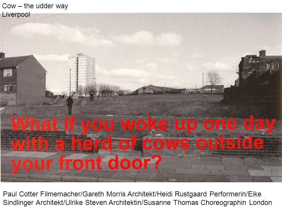 Paul Cotter Filmemacher/Gareth Morris Architekt/Heidi Rustgaard Performerin/Eike Sindlinger Architekt/Ulrike Steven Architektin/Susanne Thomas Choreog