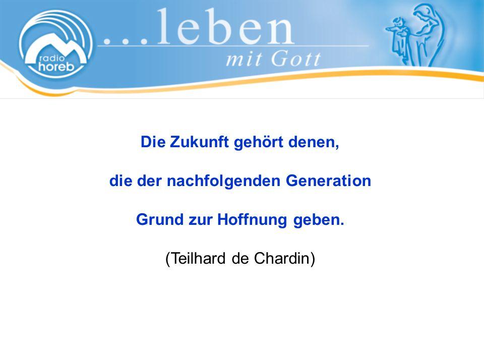 Die Zukunft gehört denen, die der nachfolgenden Generation Grund zur Hoffnung geben.