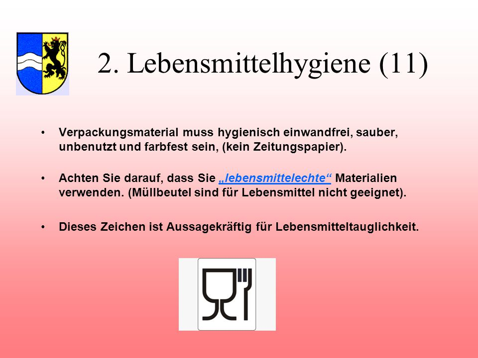 2. Lebensmittelhygiene (11) Verpackungsmaterial muss hygienisch einwandfrei, sauber, unbenutzt und farbfest sein, (kein Zeitungspapier). Achten Sie da