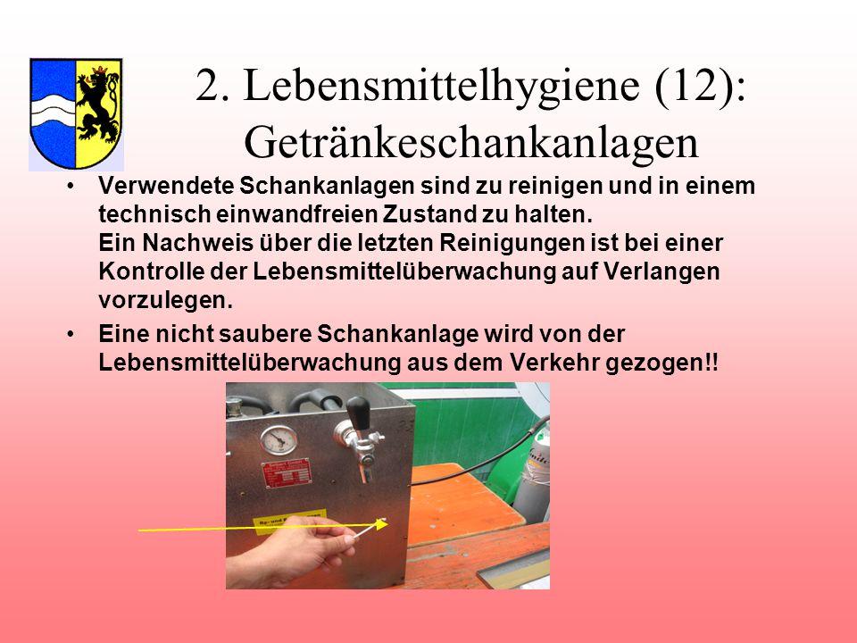 2. Lebensmittelhygiene (12): Getränkeschankanlagen Verwendete Schankanlagen sind zu reinigen und in einem technisch einwandfreien Zustand zu halten. E