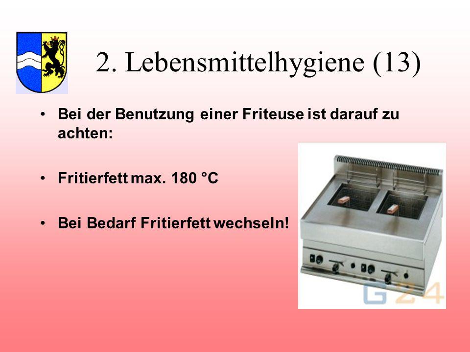 2.Lebensmittelhygiene (13) Bei der Benutzung einer Friteuse ist darauf zu achten: Fritierfett max.