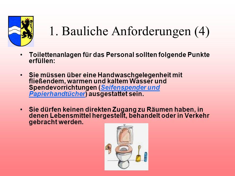 1. Bauliche Anforderungen (4) Toilettenanlagen für das Personal sollten folgende Punkte erfüllen: Sie müssen über eine Handwaschgelegenheit mit fließe