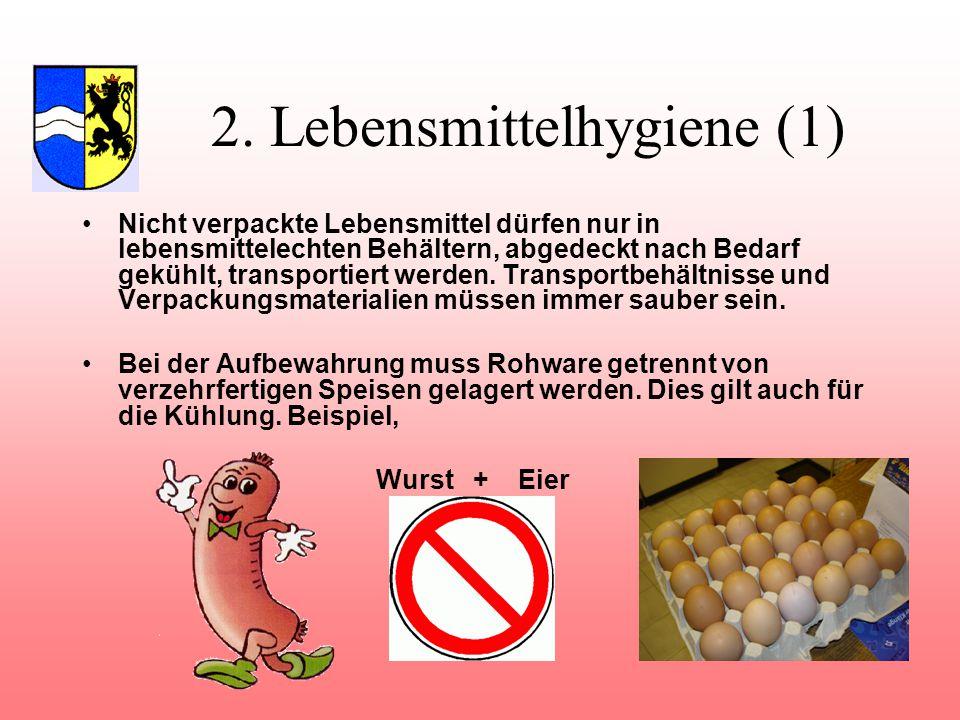 2. Lebensmittelhygiene (1) Nicht verpackte Lebensmittel dürfen nur in lebensmittelechten Behältern, abgedeckt nach Bedarf gekühlt, transportiert werde