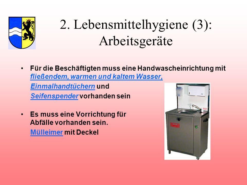 2. Lebensmittelhygiene (3): Arbeitsgeräte Für die Beschäftigten muss eine Handwascheinrichtung mit fließendem, warmen und kaltem Wasser, Einmalhandtüc