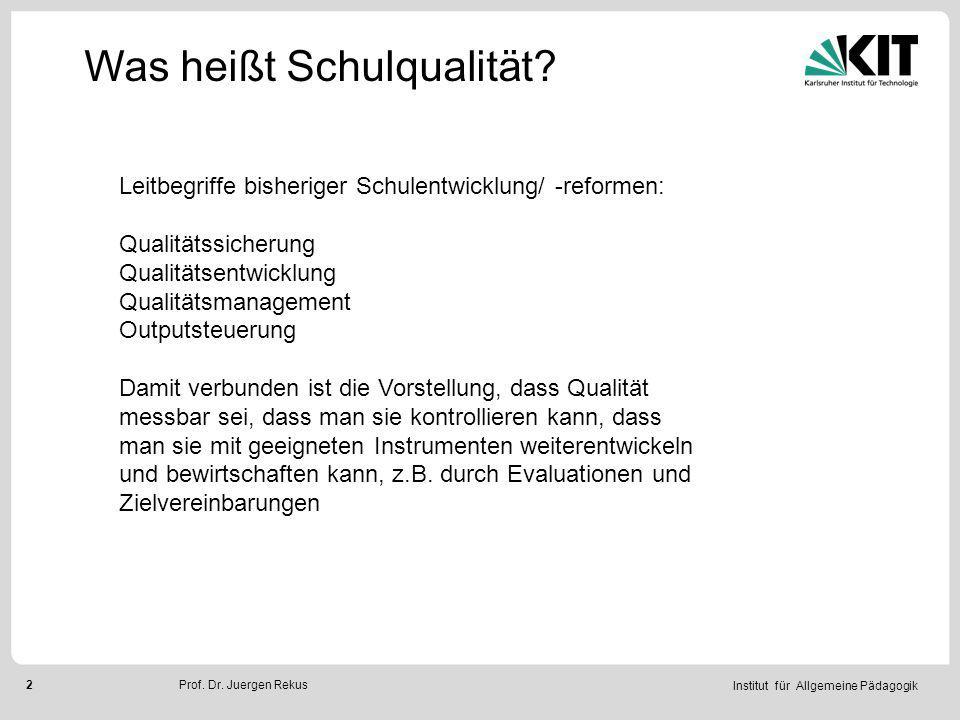 Institut für Allgemeine Pädagogik 13Prof.Dr. Juergen Rekus Was heißt Schulqualität.